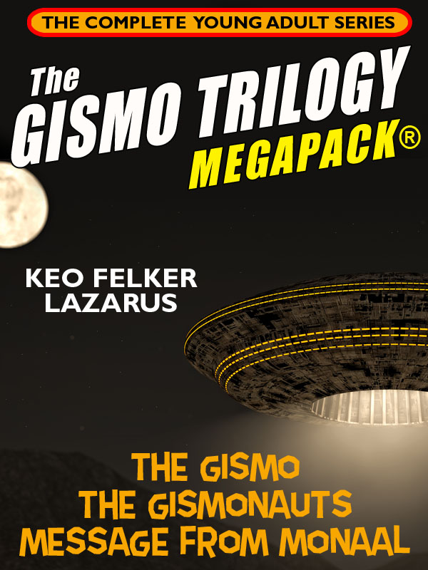 The Gismo Trilogy MEGAPACK®: The Complete Young Adult Series, by Keo Felker Lazarus (epub/Kindle/pdf)