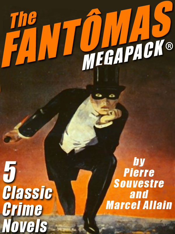 The Fantômas MEGAPACK®, by Pierre Souvestre & Marcel Allain (epub/Kindle/pdf)