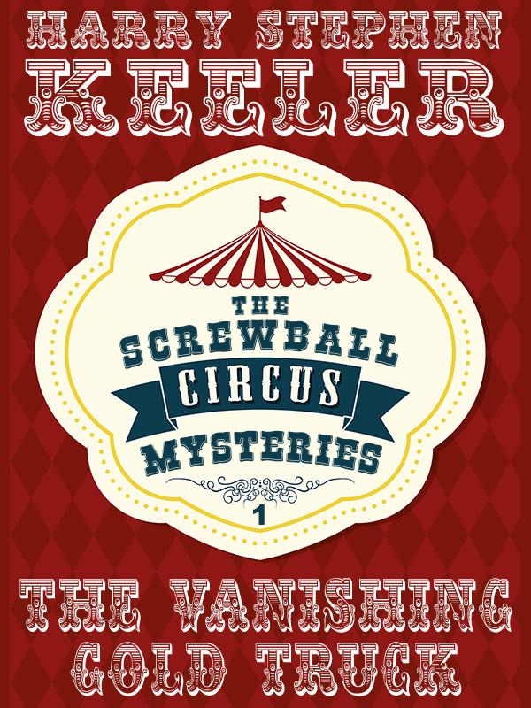 The Vanishing Gold Truck (Screwball Circus Mysteries #1), by Harry Stephen Keeler (epub/Kindle/pdf)