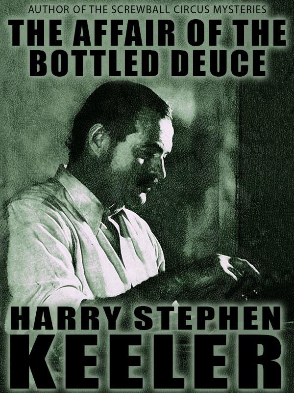 The Affair of the Bottled Deuce, by Harry Stephen Keeler (epub/Kindle/pdf)