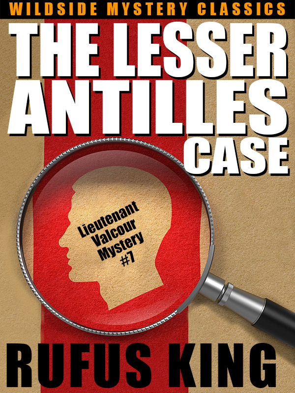 The Lesser Antilles Case: A Lt. Valcour Mystery, by Rufus King (epub/Kindle/pdf)