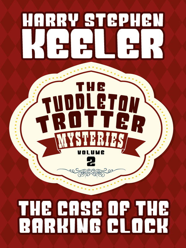 The Case of the Barking Clock (The Tuddleton Trotter Mysteries, Vol. 2), by Harry Stephen Keeler and Hazel Goodwin Keeler (epub/Kindle/pdf)