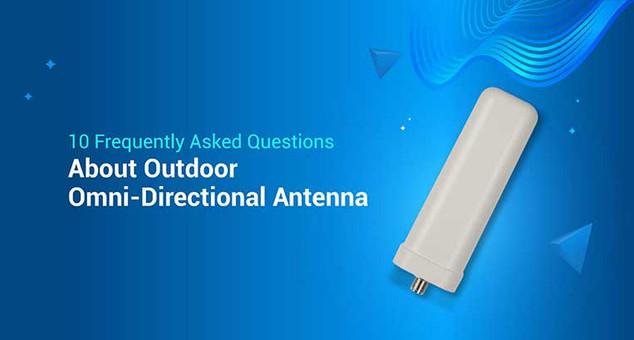10 Frequently Asked Questions About Outdoor Omni-Directional Antennas
