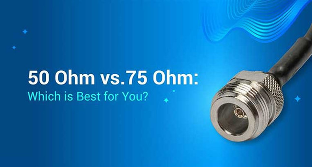50 Ohm vs. 75 Ohm: Which is Best For You?