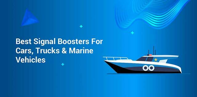 Best Signal Boosters for Cars, Trucks, and Marine Vehicles