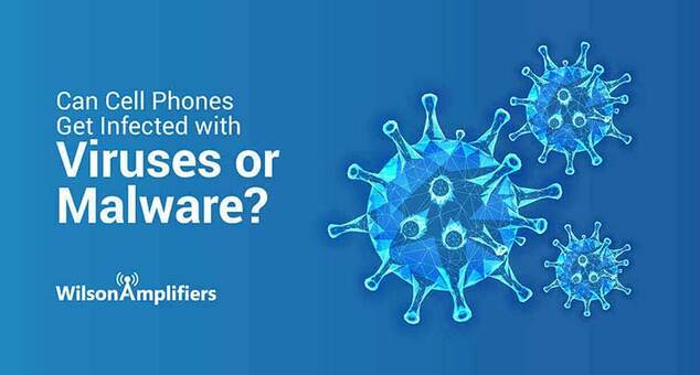 Can Cell Phones Get Infected with Viruses or Malware?