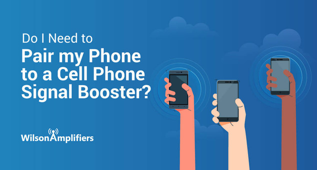Do I Need to Pair my Phone to a Cell Phone Signal Booster?