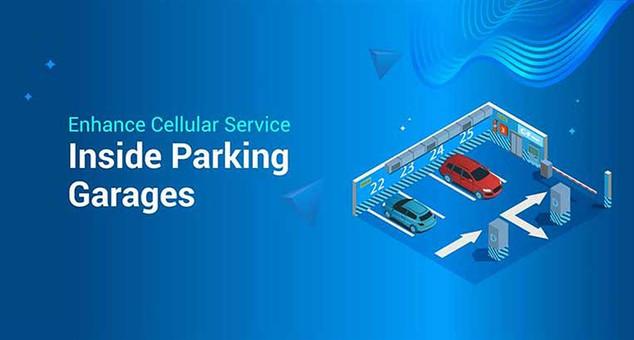 Enhance Cellular Service Inside Parking Garages