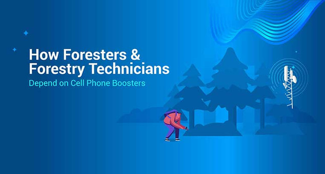 How Foresters & Forestry Technicians Depend on Cell Phone Boosters