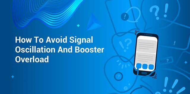 How to Avoid Signal Oscillation and Booster Overload