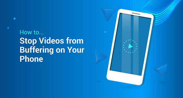 How to Stop Videos from Buffering on Your Phone
