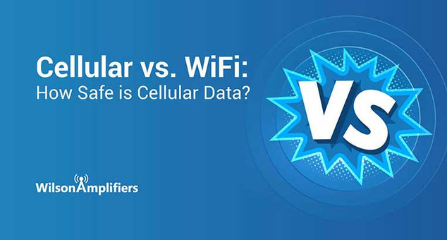 Cellular vs. WiFi: How Safe is Cellular Data? | Wilson Amplifiers