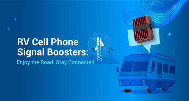 RV Cell Phone Boosters: Enjoy the Road. Stay Connected