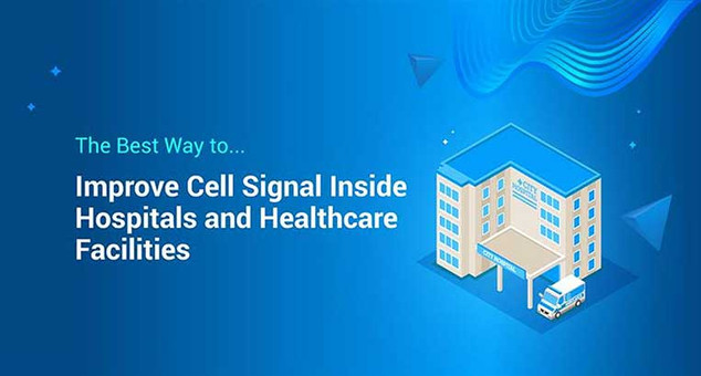 The Best Way to Improve Cell Signal Inside Hospitals and Healthcare Facilities