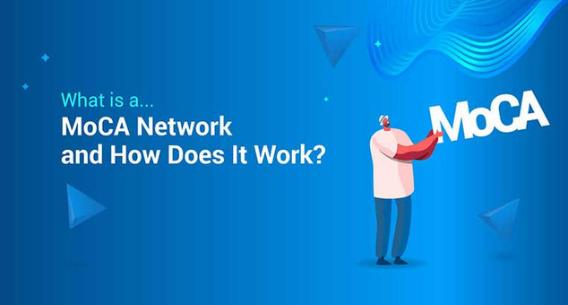 What is a MoCA Network and How Does It Work?