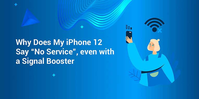 """Why Does My iPhone 12 Say """"No Service"""", even with a Signal Booster?"""