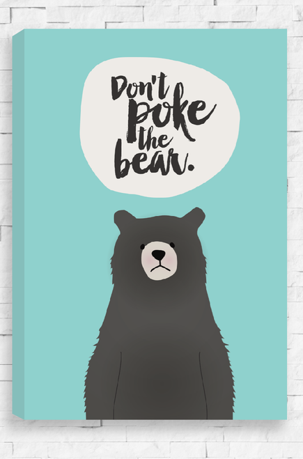 Don't Poke The Bear canvas is ready to hang and features a surly brown bear trying to remind us to not provoke our loved ones. Written above is head in a light beige bubble are the words 'Don't Poke The Bear' in a modern, hand style font. A fun design on a vibrant aqua background. This is our best seller!
