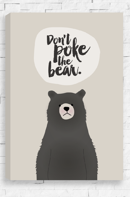 This canvas features an irritable bear, brown in color set on a beige background. Above its head is a friendly reminder, 'Don't Poke The Bear' written in a modern brush font. Our best seller!
