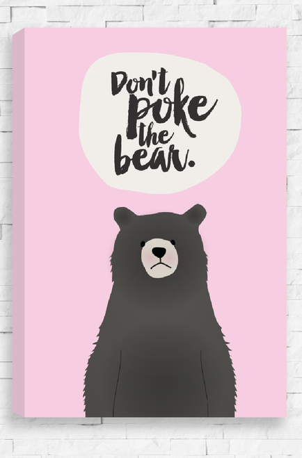 An illustration stern looking bear set on pale pink background. Above its head, the words 'Don't Poke The Bear' written in a brush style font. This canvas is a sweet reminder to leave our loved ones alone!