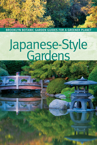 Guide to Japanese-Style Gardens by The Brooklyn Botanic Garden