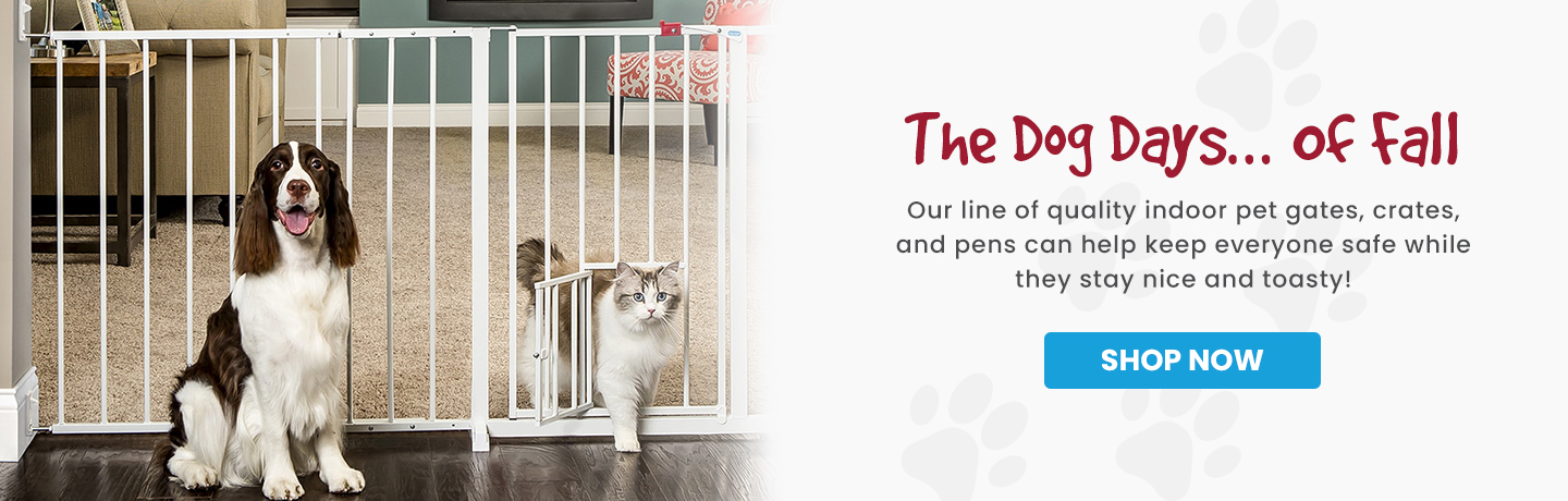 The dog days.. of fall. our line of quality indoor pet gates, crates, and pens can help keep everyone safe while they stay nice and toasty! Click here to shop now!