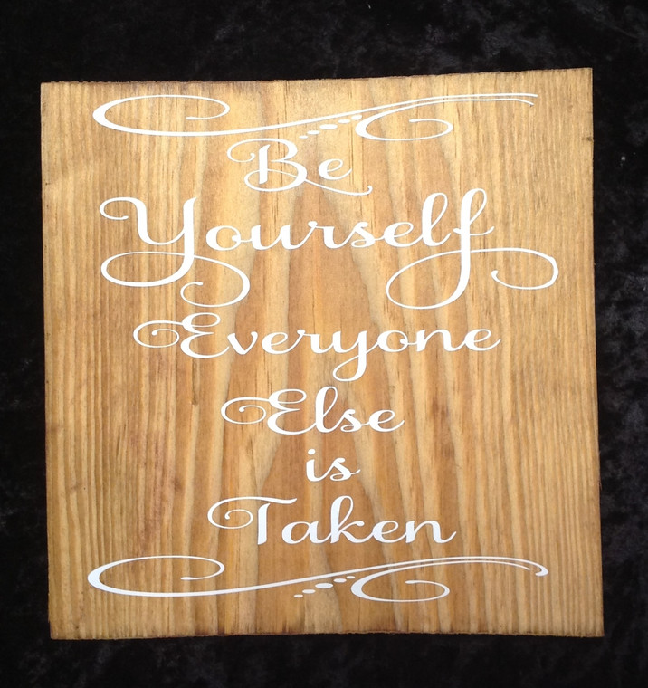 Be Yourself Everyone Else Is Taken wooden sign