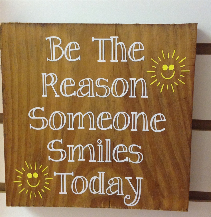 Be The Reason Someone Smiles Today Wooden Sign