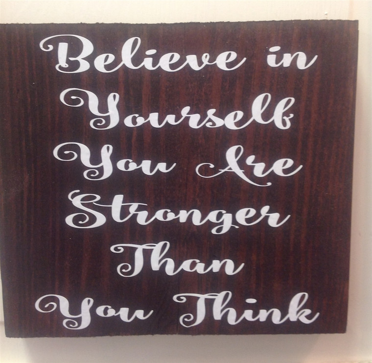 Believe in Yourself YOU are stronger than you think wooden sign