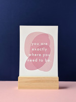 Exactly where you need to be Art Print
