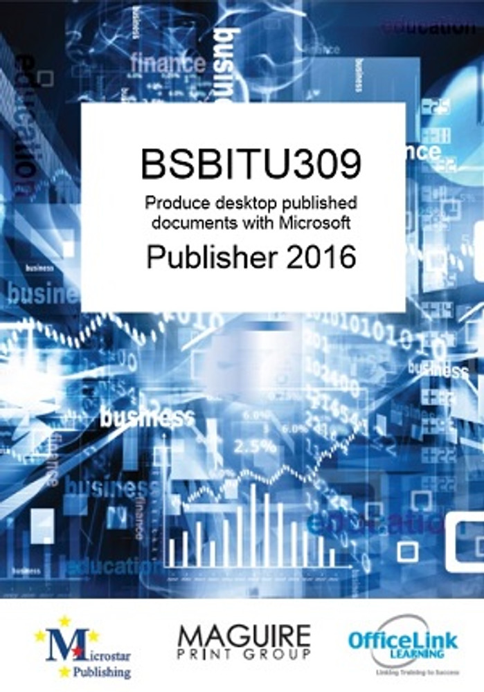 BSBITU309 Produce Desktop Published Documents with Publisher 2016
