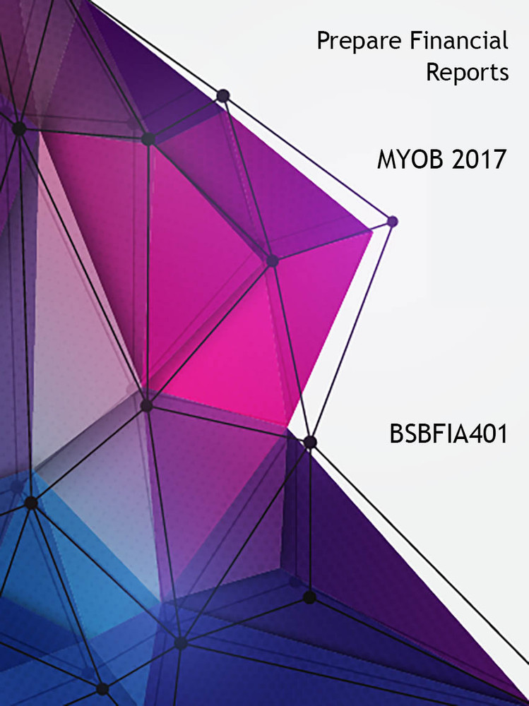 BSBFIA401 Prepare Financial Reports MYOB 2017