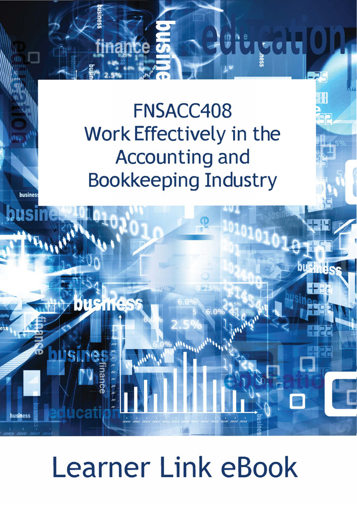 FNSACC408 eBook Work Effectively in the Accounting and Bookkeeping Industry