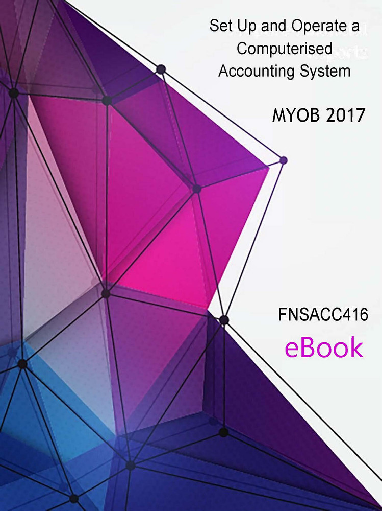 FNSACC416 eBook Set up and Operate Computerised Accounting System MYOB 2017