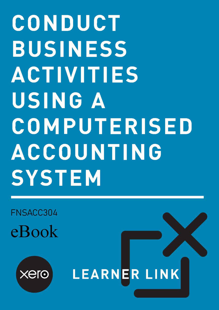 FNSACC304 Xero eBook Conduct Business Activities using a Computerised Accounting System Second Edition