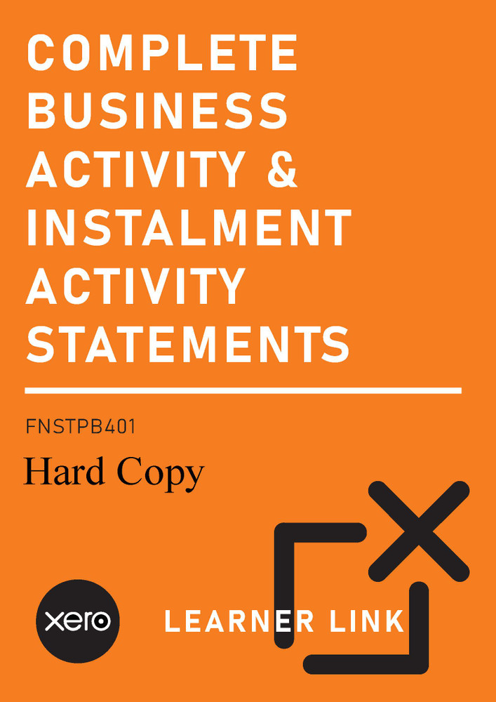 FNSTPB401 Complete Business Activity and Instalment Activity Statements With Xero Second Edition