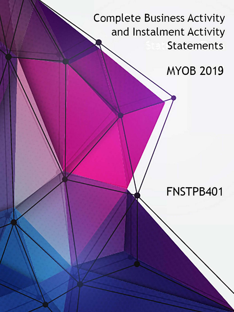 FNSTPB401 Complete Business Activity and Instalment Activity Statements MYOB 2019