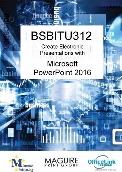 BSBITU312 Create Electronic Presentations with PowerPoint 2016