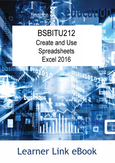 BSBITU212 eBook Create and Use Spreadsheets Excel 2016