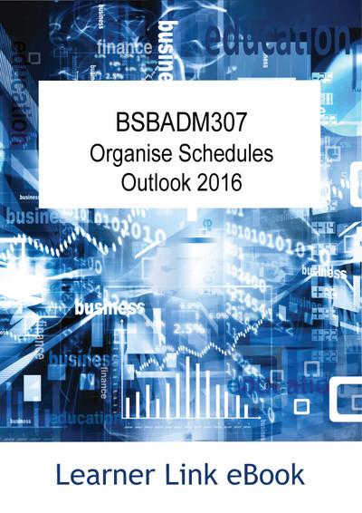 BSBADM307 eBook Organise Schedules with Outlook 2016