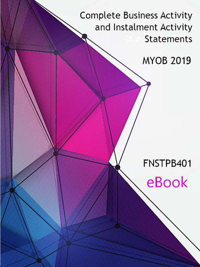 FNSTPB401 eBook Complete Business Activity and Instalment Activity Statements MYOB 2019