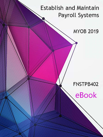 FNSTPB402 eBook Establish and Maintain Payroll Systems MYOB 2019 Third Edition