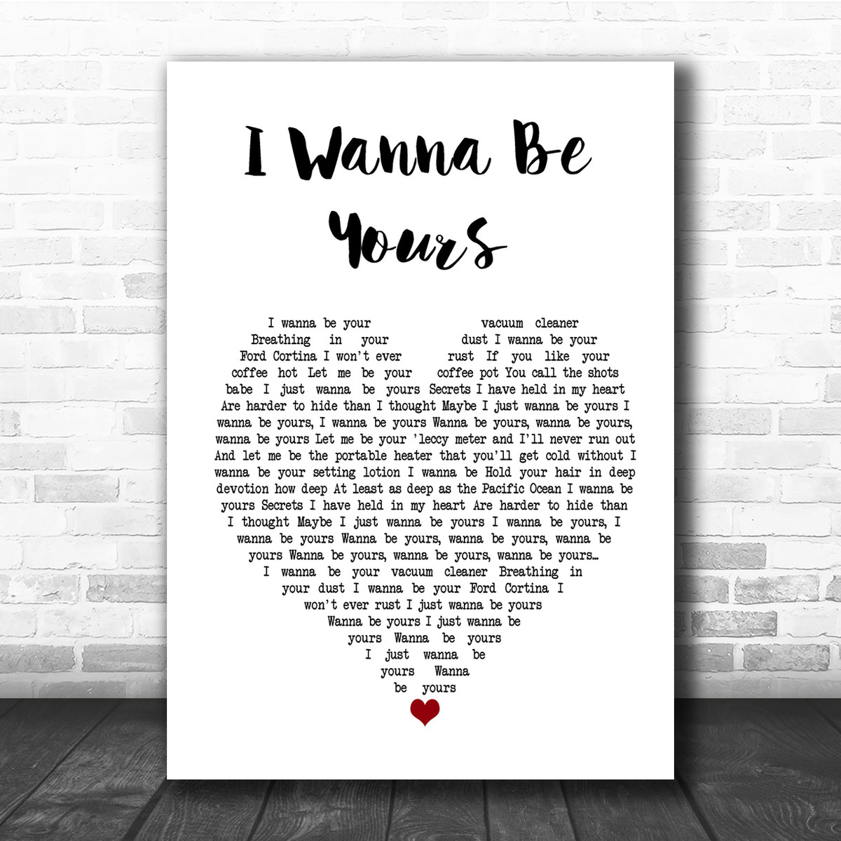 Arctic Monkeys I Wanna Be Yours Heart Song Lyric Quote Print