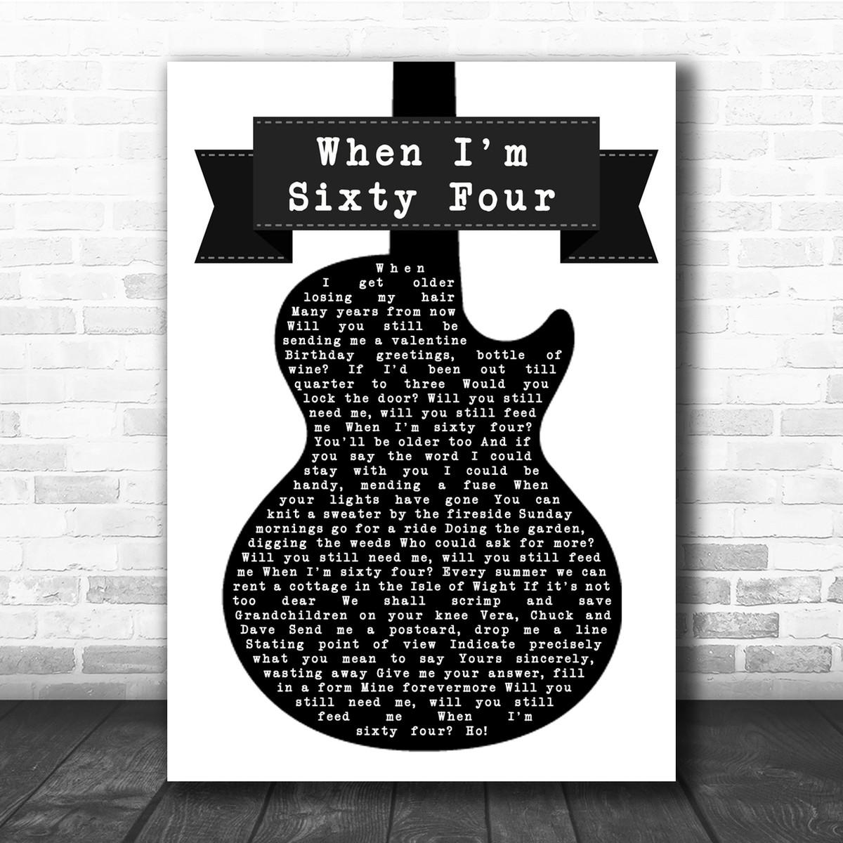 The Beatles When I M Sixty Four Black White Guitar Song Lyric Music Wall Art Print Song Lyric Designs