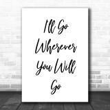Wherever You Will Go Song Lyric Music Wall Art Print