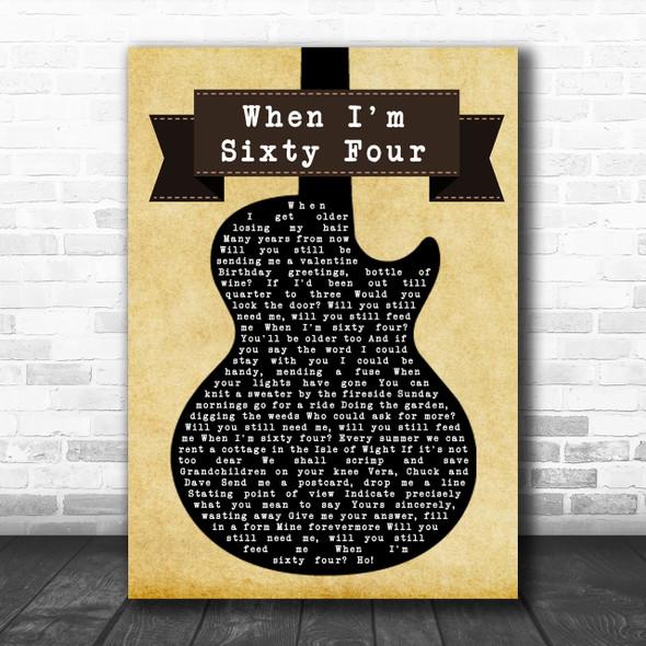 The Beatles When I'm Sixty Four Black Guitar Song Lyric Music Wall Art Print