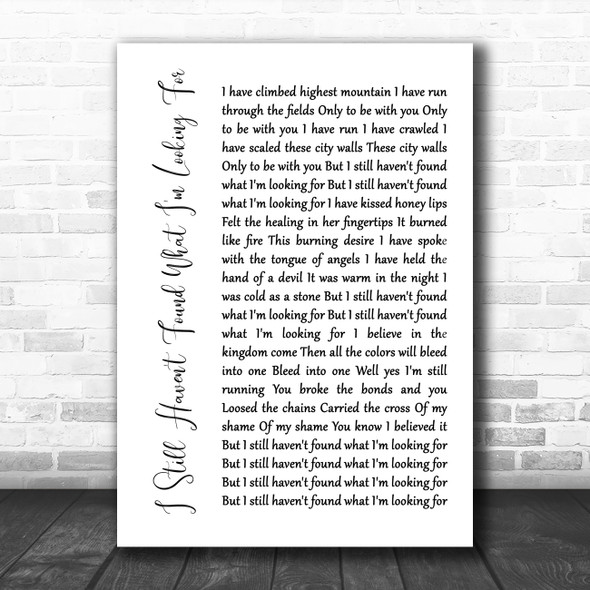 U2 I Still Haven't Found What I'm Looking For White Script Song Lyric Quote Music Print