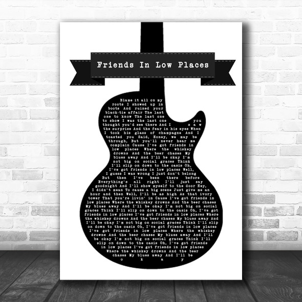 Garth Brooks Friends In Low Places Black & White Guitar Song Lyric Quote Music Print