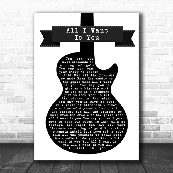 U2 All I Want Is You Black & White Guitar Song Lyric Quote Music Print