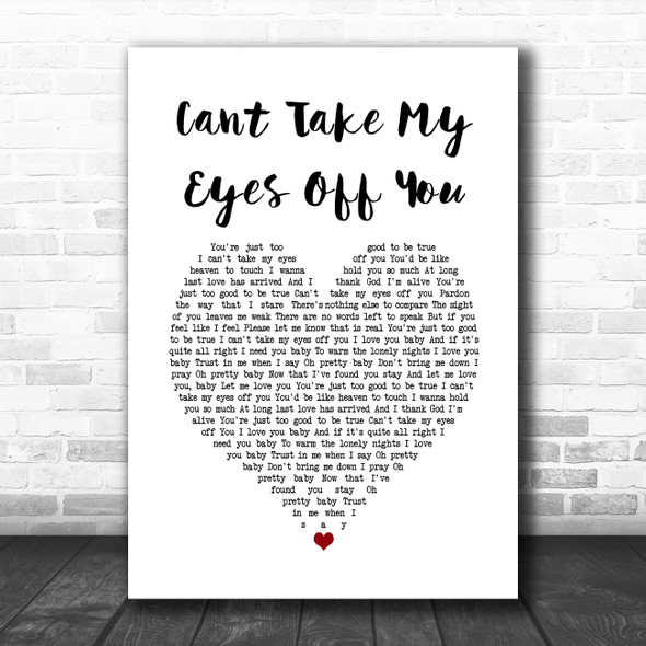 Cant Take My Eyes Off You Frankie Valli White Heart Song Lyric Quote Music Print