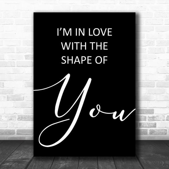 Black Shape Of You Ed Sheeran Song Lyric Music Wall Art Print